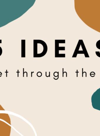 5 Ideas to get through the days
